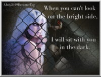 when you cant look on the bright side, i will sit with you in the dark.jpg